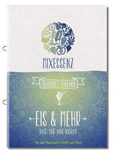 MIXESSENZ - Eis & Mehr aus dem Thermomix: kalt, süß und lecker f