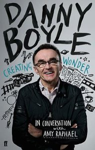 Danny Boyle: Creating Wonder: The Academy Award-Winning Director