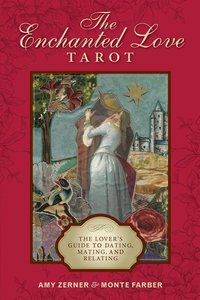 The Enchanted Love Tarot: The Lover\'s Guide to Dating, Mating,