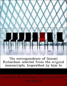 The correspondence of Samuel Richardson selected from the origin