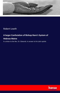A larger Confutation of Bishop Hare\'s System of Hebrew Metre