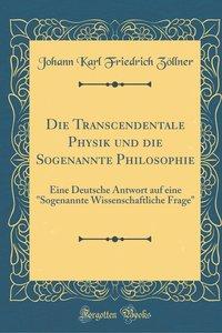 Die Transcendentale Physik und die Sogenannte Philosophie