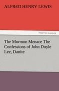 The Mormon Menace The Confessions of John Doyle Lee, Danite