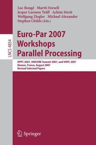 Euro-Par 2007 Workshops: Parallel Processing