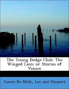 The Young Dodge Club: The Winged Lion; or Stories of Venice