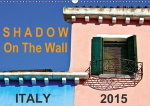 Shadow On The Wall Italy 2015 (Wall Calendar 2015 DIN A3 Landsca