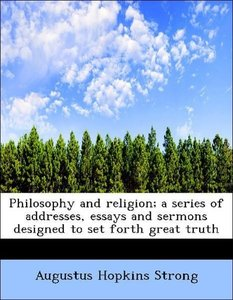 Philosophy and religion; a series of addresses, essays and sermo