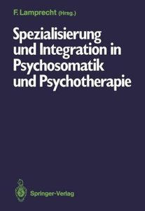 Spezialisierung und Integration in Psychosomatik und Psychothera