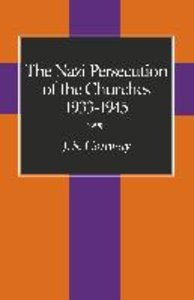 The Nazi Persecution of the Churches, 1933-1945