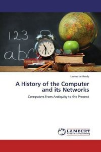 A History of the Computer and its Networks