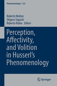 Perception, Affectivity, and Volition in Husserl\'s Phenomenolog