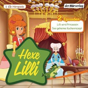 Hexe Lilli. Lilli wird Prinzessin & Das geheime Kuchenrezept