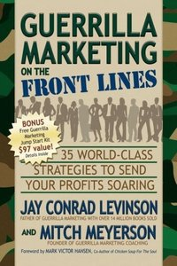 Guerrilla Marketing on the Front Lines: 35 World-Class Strategie