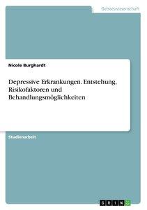 Depressive Erkrankungen. Entstehung, Risikofaktoren und Behandlu
