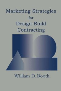 Marketing Strategies for Design-Build Contracting