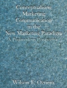 Conceptualising Marketing Communication in the New Marketing Par