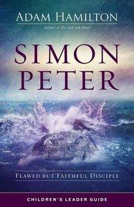 Simon Peter Children\'s Leader Guide: Flawed But Faithful Discip