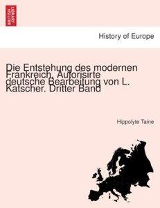 Die Entstehung des modernen Frankreich. Autorisirte deutsche Bea