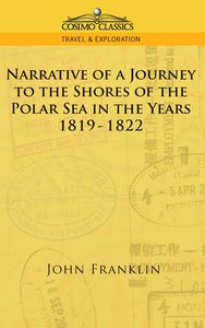 Narrative of a Journey to the Shores of the Polar Sea in the Yea