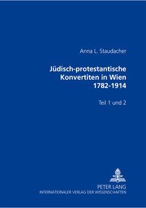 Jüdisch-Protestantische Konvertiten in Wien 1782-1914: Teil 1 Un