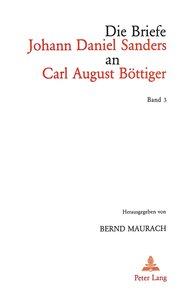 Die Briefe Johann Daniel Sanders an Carl August Böttiger. Bd. 3