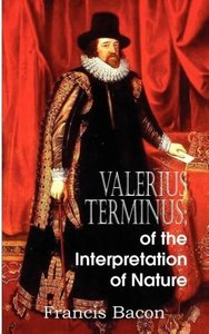 Valerius Terminus; of the Interpretation of Nature