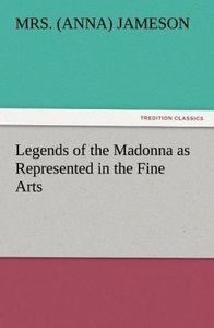 Legends of the Madonna as Represented in the Fine Arts