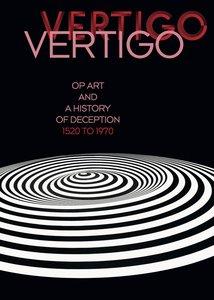 Vertigo. Op Art und eine Geschichte des Schwindels 1520 bis 1970