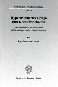 Hypertrophiertes Design und Konsumverhalten.