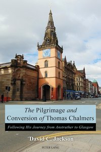 The Pilgrimage and Conversion of Thomas Chalmers