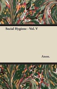 Social Hygiene - Vol. V