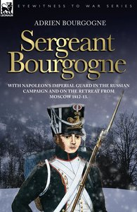 Sergeant Bourgogne - with Napoleon's Imperial Guard in the Russi