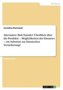 Alternative Risk Transfer: Überblick über die Produkte - Möglich
