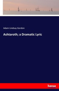Ashtaroth; a Dramatic Lyric