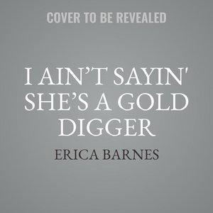 I Ain\'t Sayin\' She\'s a Gold Digger