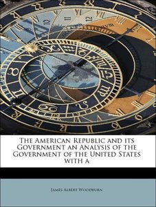 The American Republic and its Government an Analysis of the Gove