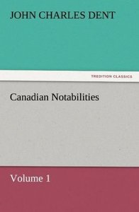 Canadian Notabilities, Volume 1