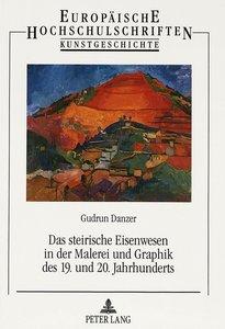 Das steirische Eisenwesen in der Malerei und Graphik des 19. und