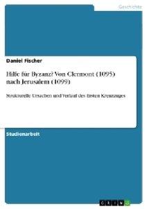 Hilfe für Byzanz? Von Clermont (1095) nach Jerusalem (1099)