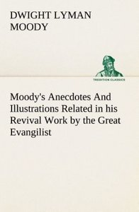 Moody's Anecdotes And Illustrations Related in his Revival Work