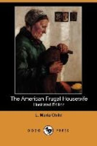 The American Frugal Housewife (Illustrated Edition) (Dodo Press)