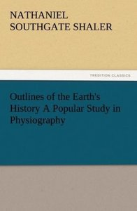Outlines of the Earth's History A Popular Study in Physiography