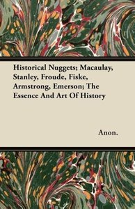 Historical Nuggets; Macaulay, Stanley, Froude, Fiske, Armstrong,