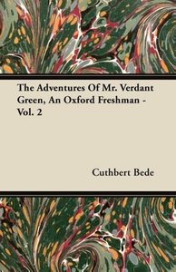 The Adventures Of Mr. Verdant Green, An Oxford Freshman - Vol. 2
