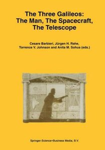 The Three Galileos: The Man, The Spacecraft, The Telescope