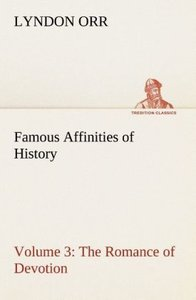 Famous Affinities of History - Volume 3 The Romance of Devotion