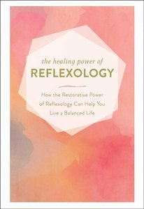 The Healing Power of Reflexology: How the Restorative Power of R