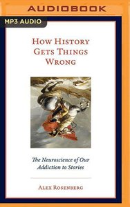 How History Gets Things Wrong: The Neuroscience of Our Addiction
