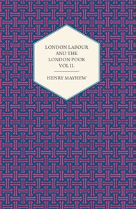 London Labour and the London Poor Volume III.