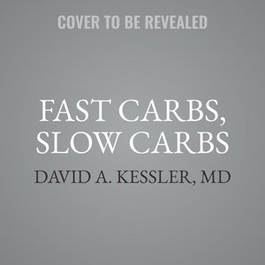 Fast Carbs, Slow Carbs: The Simple Truth about Food, Weight, and